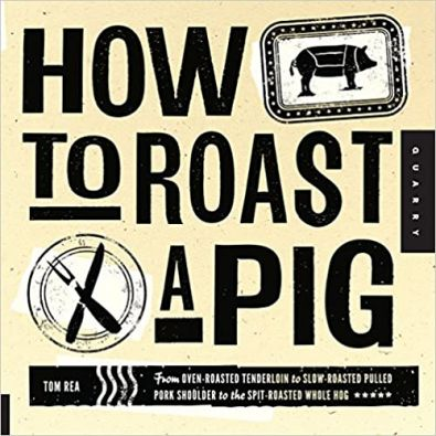How to Roast a Pig by Tom Rea